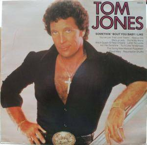 Cover - Tom Jones: Somethin' 'Bout You Baby I Like