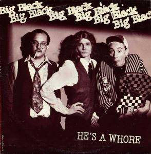 Cover - Big Black: He's A Whore
