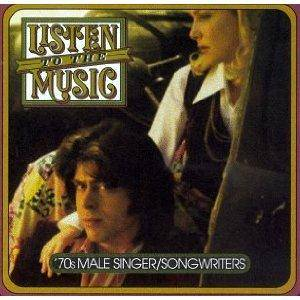 Listen To The Music: The '70s Male Singer/Songwriters - Cover