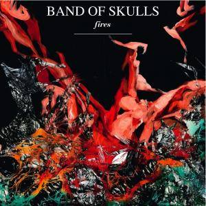 Cover - Band Of Skulls: Fires