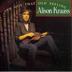 Cover - Alison Krauss: I've Got That Old Feeling