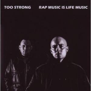 Cover - Too Strong: Rap Music Is Life Music