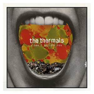 Cover - Thermals, The: I Don't Believe You