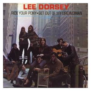 Cover - Lee Dorsey: Ride Your Pony / Get Out Of My Life, Woman