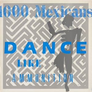 Cover - 1000 Mexicans: Dance Like Ammunition