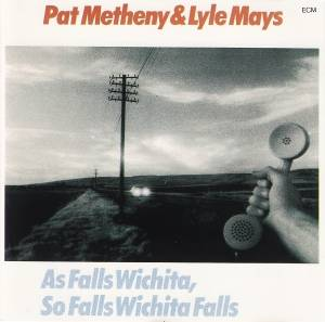 Pat Metheny & Lyle Mays: As Falls Wichita, So Falls Wichita Falls - Cover