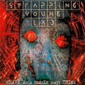 Strapping Young Lad: Heavy As A Really Heavy Thing - Cover