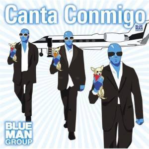 Blue Man Group: Canta Conmigo - Cover