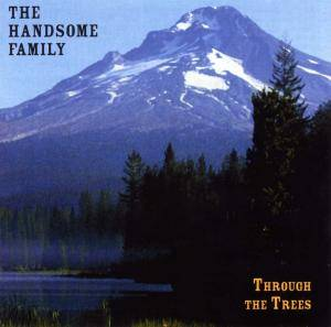 Cover - Handsome Family, The: Through The Trees
