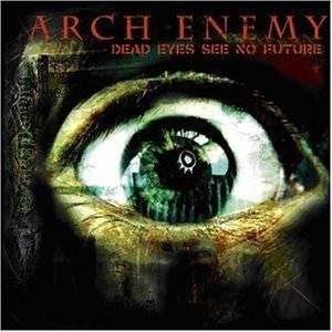 Arch Enemy: Dead Eyes See No Future EP (Mini-CD / EP) - Bild 1