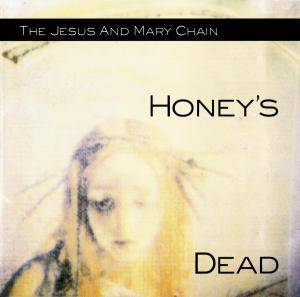 Cover - Jesus And Mary Chain, The: Honey's Dead