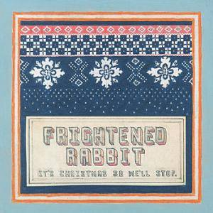 Cover - Frightened Rabbit: It's Christmas So We'll Stop