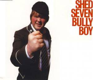 Cover - Shed Seven: Bully Boy