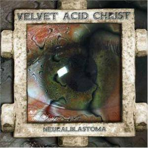 Cover - Velvet Acid Christ: Neuralblastoma