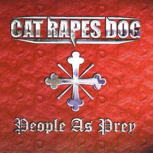 Cover - Cat Rapes Dog: People As Prey
