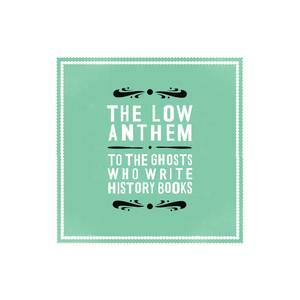 Cover - Low Anthem, The: To The Ghosts Who Write History Books