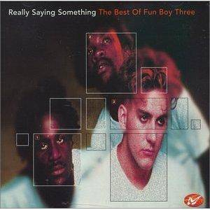 Fun Boy Three: Really Saying Something - The Best Of Fun Boy Three - Cover