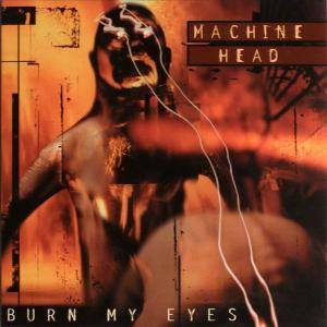 Cover - Machine Head: Burn My Eyes
