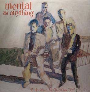 Cover - Mental As Anything: If You Leave Me, Can I Come Too?