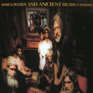 Cover - Canned Heat: Historical Figures And Ancient Heads