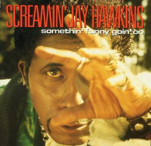 Cover - Screamin' Jay Hawkins: Somethin' Funny Goin' On