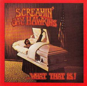 Cover - Screamin' Jay Hawkins: What That Is!
