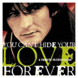 You Can't Hide Your Love Forever: A Tribute To Gene Clark (2-CD) - Bild 1