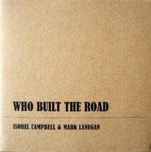 Cover - Isobel Campbell & Mark Lanegan: Who Built The Road