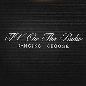 Cover - TV On The Radio: Dancing Choose
