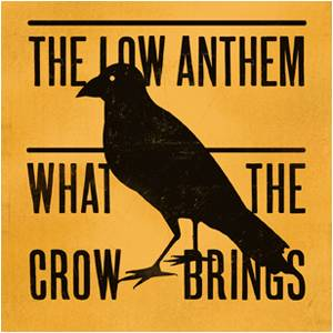 Cover - Low Anthem, The: What The Crow Brings