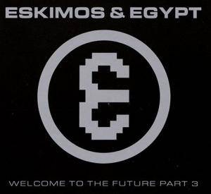 Cover - Eskimos & Egypt: Welcome To The Future Part 3