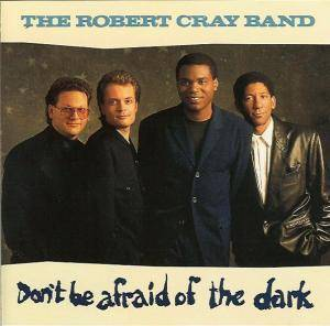 Cover - Robert Cray Band, The: Don't Be Afraid Of The Dark