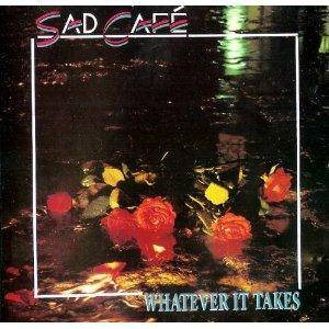Cover - Sad Café: Whatever It Takes