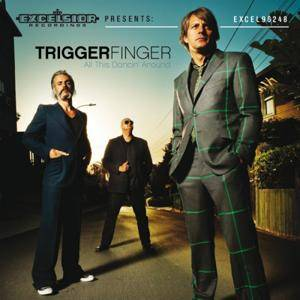 Triggerfinger: All This Dancin' Around - Cover