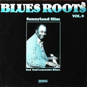Cover - Sunnyland Slim: Sad And Lonesome Blues / Blues Roots Vol. 9