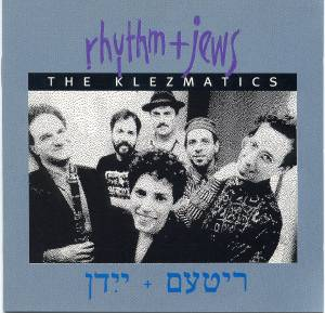 Cover - Klezmatics, The: Rhythm + Jews
