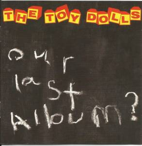 Toy Dolls: Our Last Album? - Cover