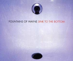 Cover - Fountains Of Wayne: Sink To The Bottom