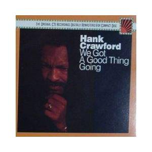 Cover - Hank Crawford: We Got A Good Thing Going