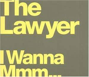 Cover - Lawyer, The: I Wanna Mmm...