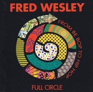 Cover - Fred Wesley: Full Circle From Be Bop To Hip Hop ...