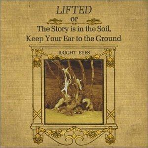 Bright Eyes: Lifted Or The Story Is In The Soil, Keep Your Ear To The Ground - Cover