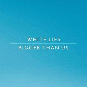 Cover - White Lies: Bigger Than Us