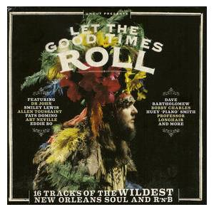 Uncut Presents Let The Good Times Roll: 16 Tracks Of The Wildest New Orleans Soul And R'n'b - Cover