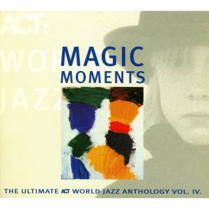 Cover - Javier Paxariño & Glen Velez: Magic Moments -  The Ultimate ACT World Jazz Anthology Vol. IV