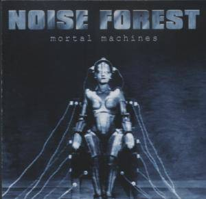 Cover - Noise Forest: Mortal Machines