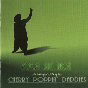 Cover - Cherry Poppin' Daddies: Zoot Suit Riot - The Swingin' Hits Of The Cherry Poppin' Daddies