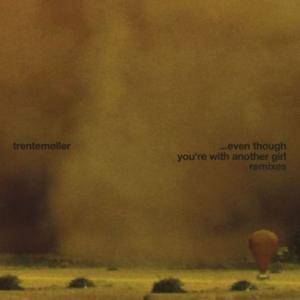 Cover - Trentemøller: ... Even Though You're With Another Girl Remixes