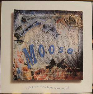 Cover - Moose: Little Bird (Are You Happy In Your Cage)?