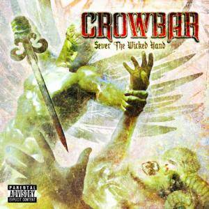 Crowbar: Sever The Wicked Hand - Cover